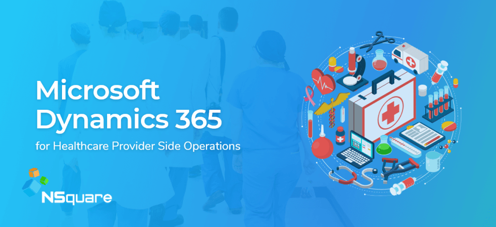 Microsoft Dynamics 365 for Healthcare Provider Side Operations