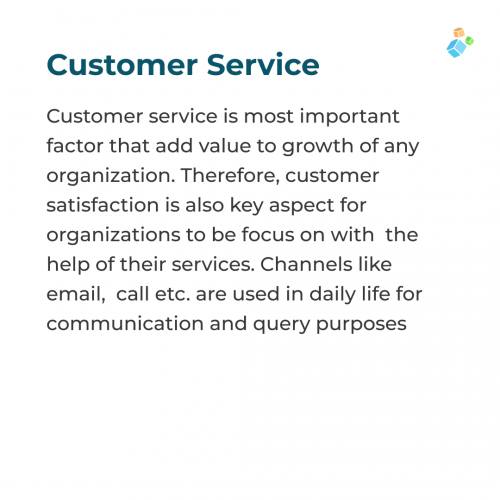 Customer service is most important factor that add value to growth of any organization. Therefore, customer satisfaction is also key aspect for organizations to be focus on with the help of their services. Channels like email, call etc. are used in daily life for communication and query purposes